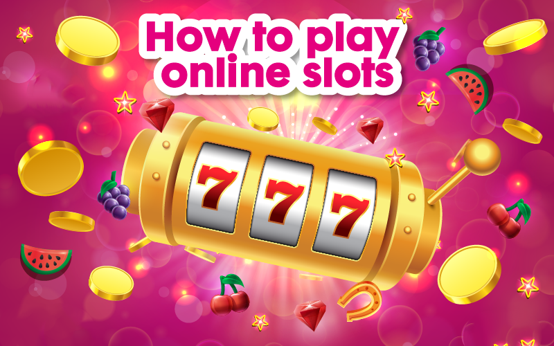 How to Play Slots Online?